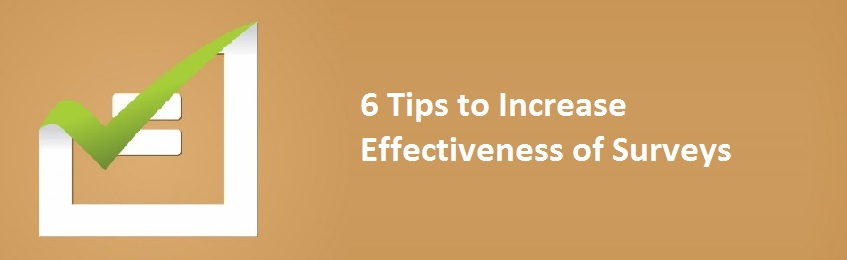 6 Tips to Increase Effectiveness of Surveys